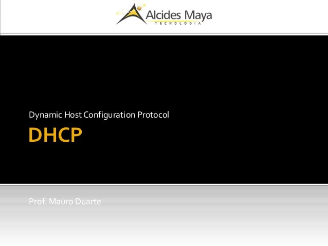 DHCP Dynamic Host Configuration Protocol Prof. Mauro Duarte
