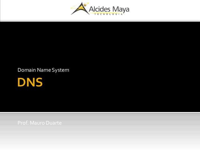 DNS Domain Name System Prof. Mauro Duarte