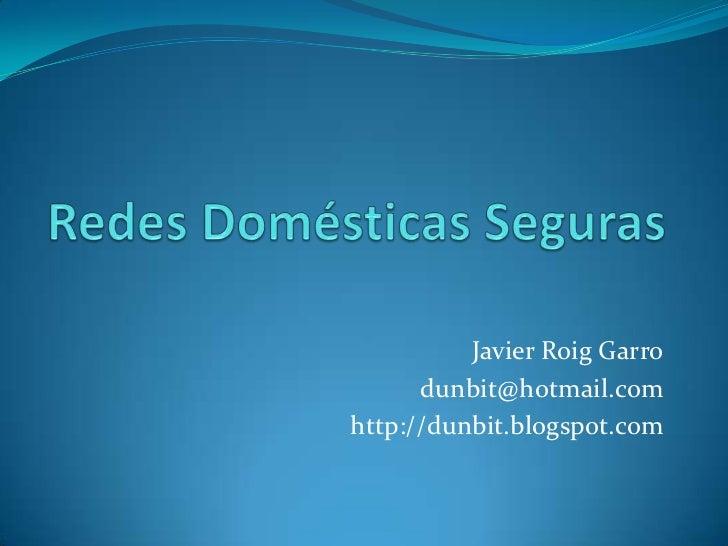Javier Roig Garro      dunbit@hotmail.comhttp://dunbit.blogspot.com