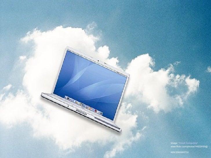 Image: ' Cloud Computing '   www.flickr.com/photos/14822830@N00/3082993732