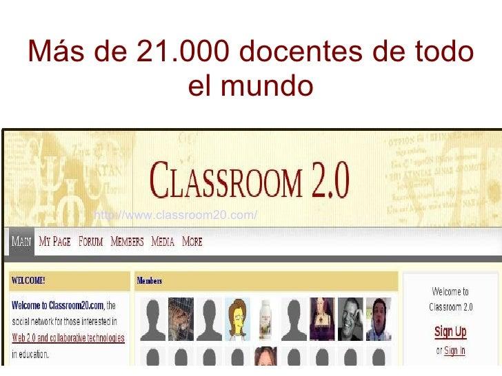 Más de 21.000 docentes de todo el mundo http://www.classroom20.com/