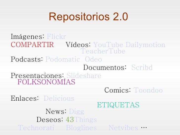 Repositorios 2.0  <ul><li>Imágenes:  Flickr </li></ul><ul><li>COMPARTIR  Vídeos:  YouTube   Dailymotion     TeacherTube </...