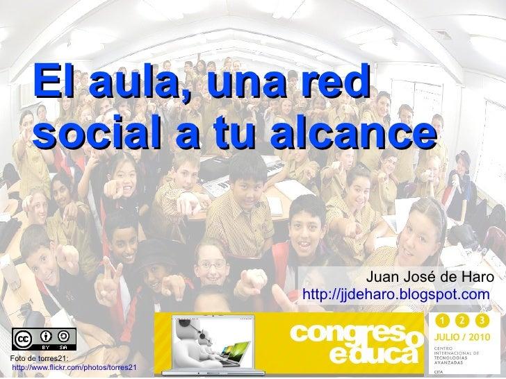 El aula, una red social a tu alcance Foto de torres21: http://www.flickr.com/photos/torres21   Juan José de Haro http://jj...