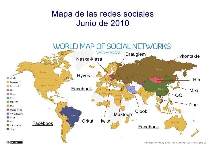 Mapa de las redes sociales Junio de 2010 Orkut Facebook vkontakte QQ Cloob Facebook Facebook Nasxa-klasa Hyves Draugiem Hi...