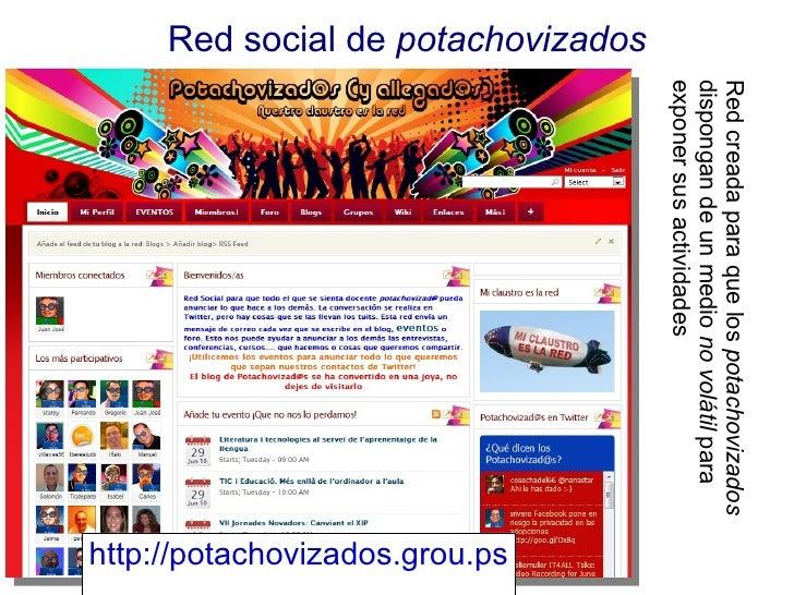 http://potachovizados.grou.ps   Red creada para que los  potachovizados  dispongan de un medio  no volátil  para exponer s...