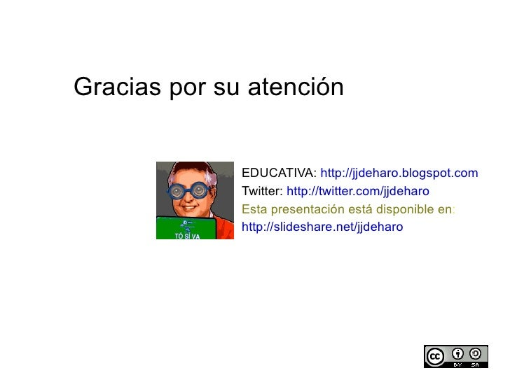 EDUCATIVA:  http://jjdeharo.blogspot.com   Twitter:  http://twitter.com/jjdeharo   Esta presentación está disponible en : ...