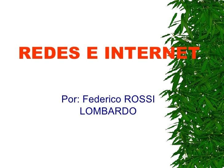 REDES E INTERNET Por: Federico ROSSI LOMBARDO
