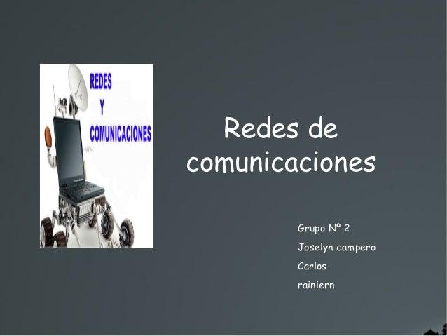 Redes de comunicaciones Grupo Nº 2 Joselyn campero Carlos rainiern