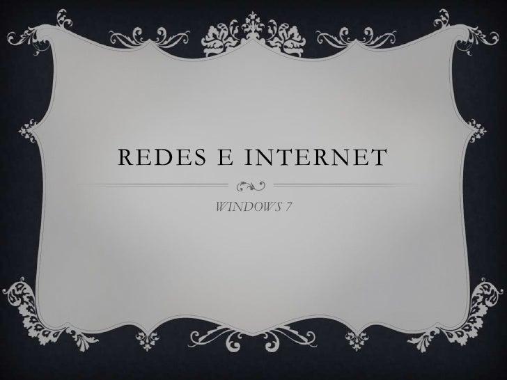 REDES E INTERNET     WINDOWS 7