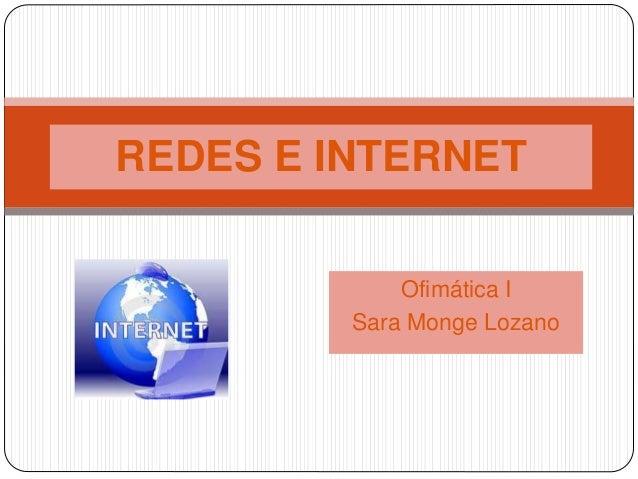 Ofimática I Sara Monge Lozano REDES E INTERNET