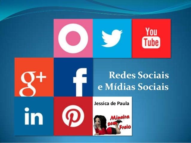 Redes Sociais e Mídias Sociais Jessica de Paula Jessica de Paul
