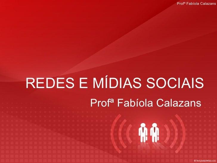 REDES E MÍDIAS SOCIAIS Profª Fabíola Calazans