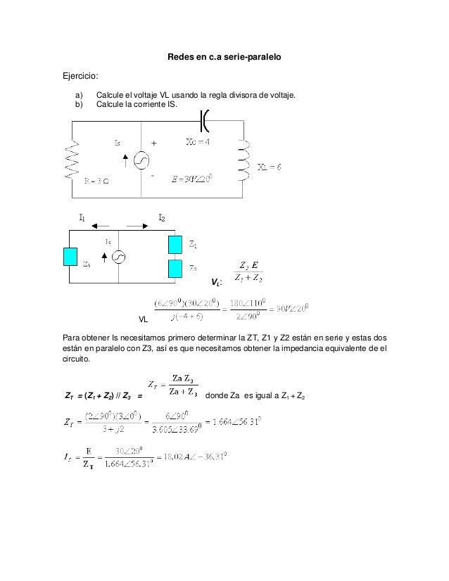 Redes en c.a serie-paraleloEjercicio:   a)    Calcule el voltaje VL usando la regla divisora de voltaje.   b)    Calcule l...
