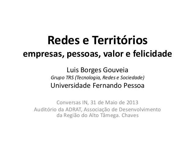 Redes e Territóriosempresas, pessoas, valor e felicidadeLuis Borges GouveiaGrupo TRS (Tecnologia, Redes e Sociedade)Univer...