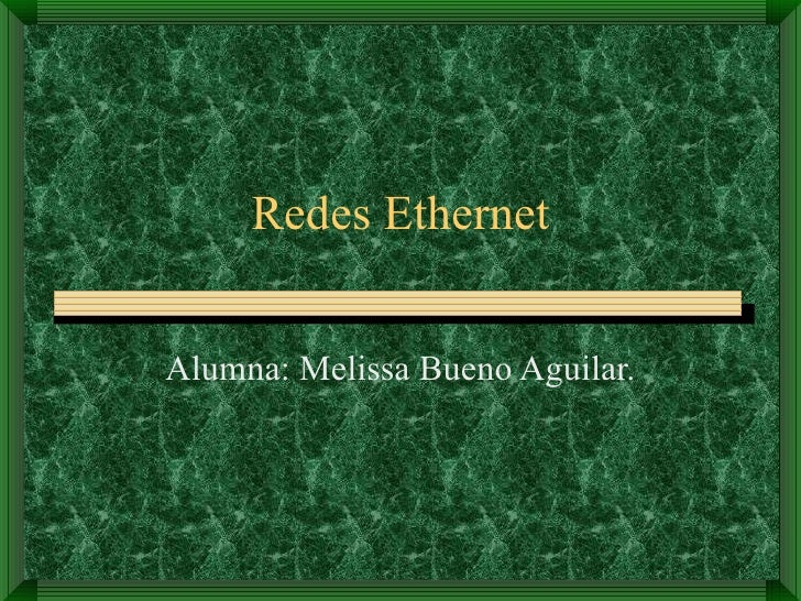 Redes Ethernet Alumna: Melissa Bueno Aguilar.