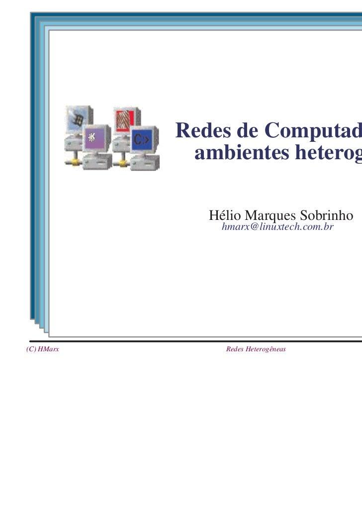 Redes de Computadores em             ambientes heterogêneos               Hélio Marques Sobrinho                hmarx@linu...