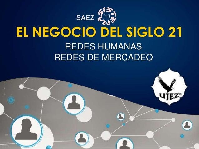 EL NEGOCIO DEL SIGLO 21 REDES HUMANAS REDES DE MERCADEO