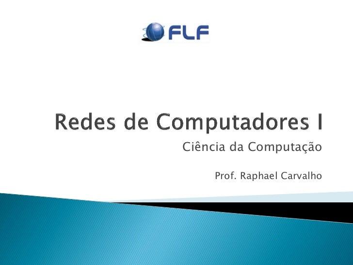 Ciência da Computação    Prof. Raphael Carvalho