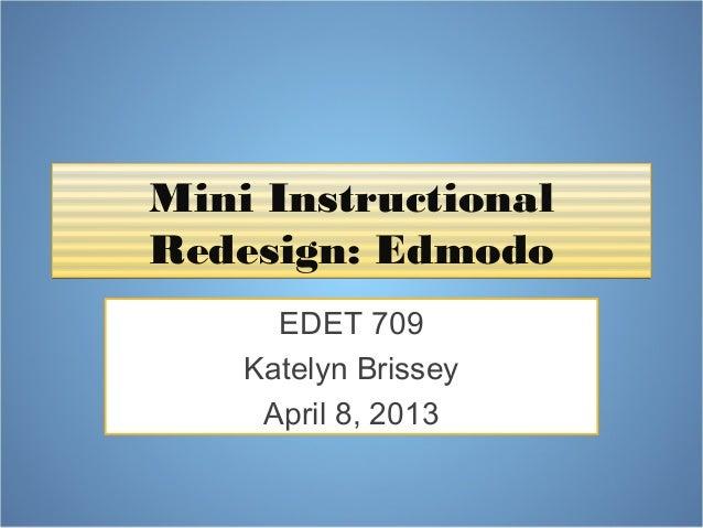 Mini InstructionalRedesign: Edmodo      EDET 709    Katelyn Brissey     April 8, 2013