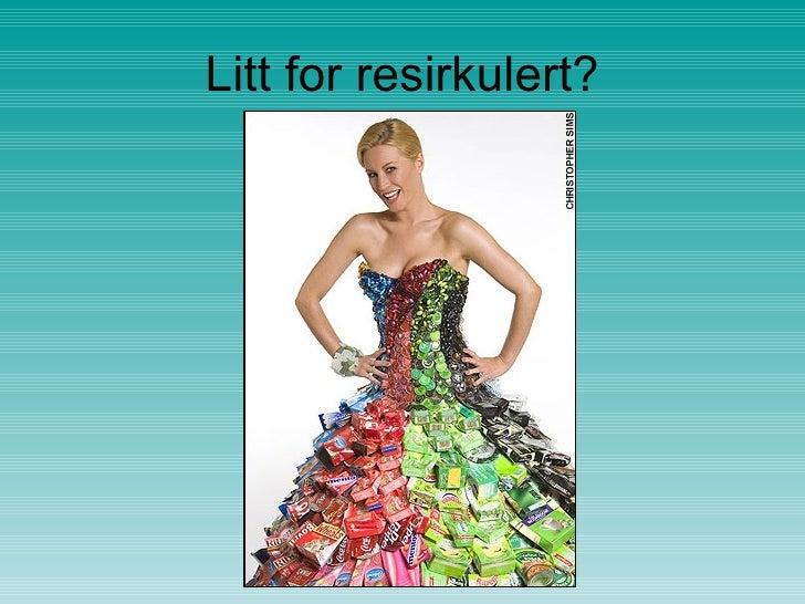 Litt for resirkulert?
