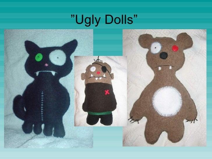 """ Ugly Dolls"""