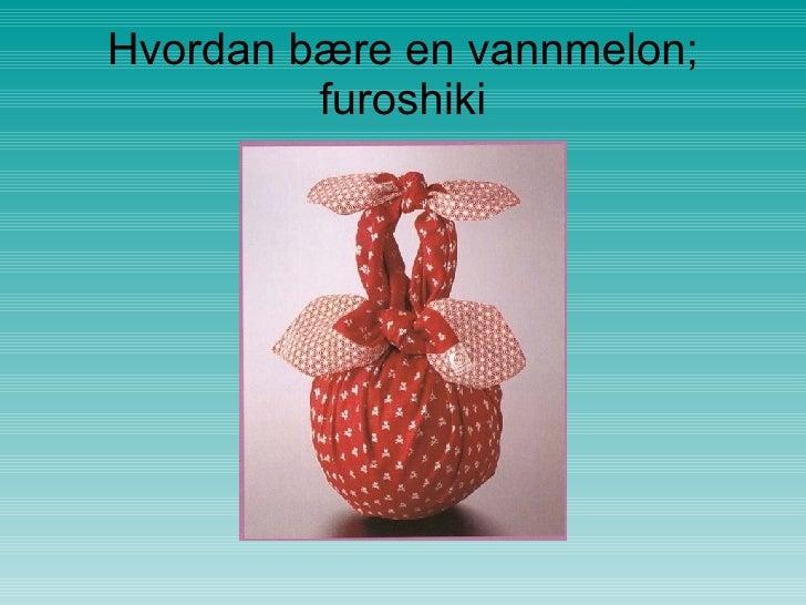 Hvordan bære en vannmelon; furoshiki