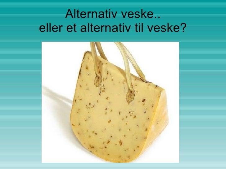 Alternativ veske.. eller et alternativ til veske?