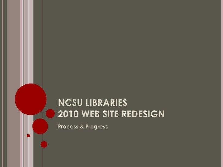 NCSU LIBRARIES 2010 WEB SITE REDESIGN <ul><li>Process & Progress </li></ul>