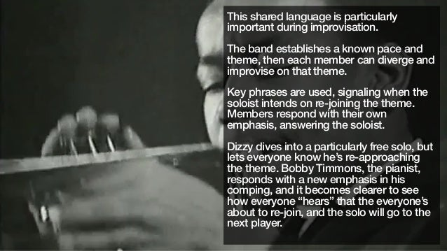 This shared language is particularlyimportant during improvisation.The band establishes a known pace andtheme, then each m...