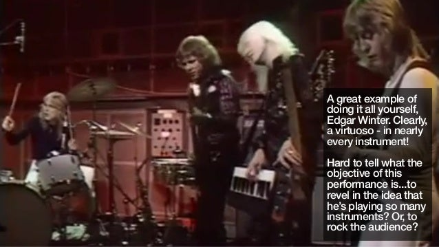 A great example ofdoing it all yourself,Edgar Winter. Clearly,a virtuoso - in nearlyevery instrument!Hard to tell what the...