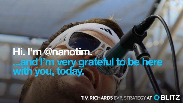 Hi. I'm @nanotim....and I'm very grateful to be herewith you, today.TIMRICHARDSEVP,STRATEGYAT