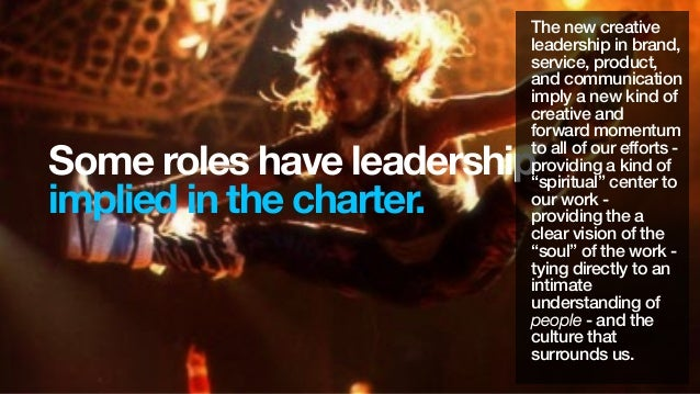 Some roles have leadershipimplied in the charter.The new creativeleadership in brand,service, product,and communicationimp...