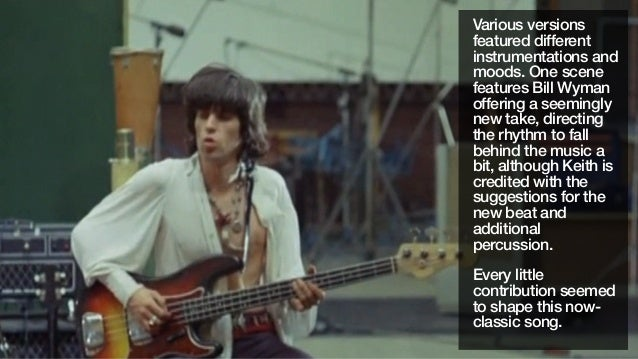 Various versionsfeatured differentinstrumentations andmoods. One scenefeatures Bill Wymanoffering a seeminglynew take, dir...