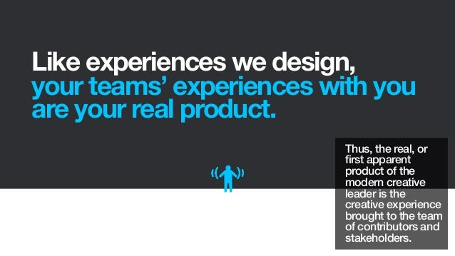Like experiences we design,your teams' experiences with youare your real product.Thus, the real, orfirst apparentproduct o...