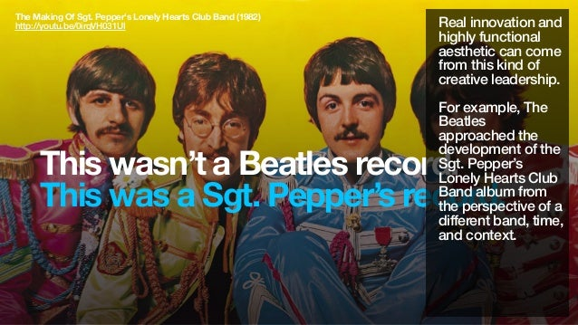 This wasn't a Beatles record.This was a Sgt. Pepper's record.Real innovation andhighly functionalaesthetic can comefrom th...