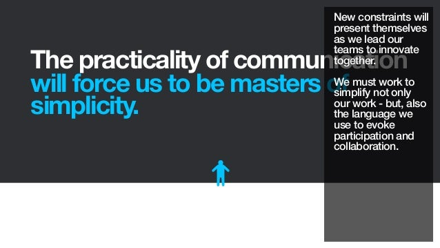 The practicality of communicationwill force us to be masters ofsimplicity.New constraints willpresent themselvesas we lead...