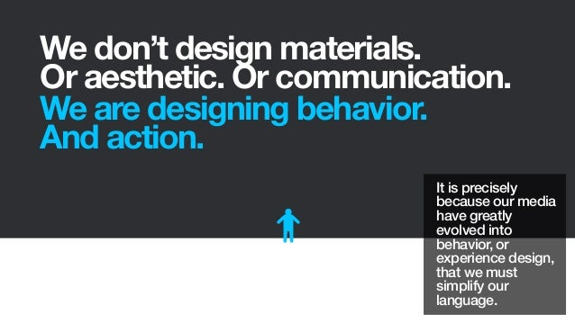 We don't design materials.Or aesthetic. Or communication.We are designing behavior.And action.It is preciselybecause our m...