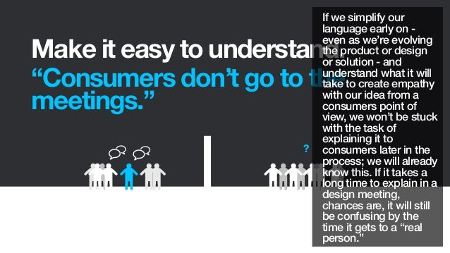 """Make it easy to understand.""""Consumers don't go to themeetings.""""?If we simplify ourlanguage early on -even as we're evolvin..."""