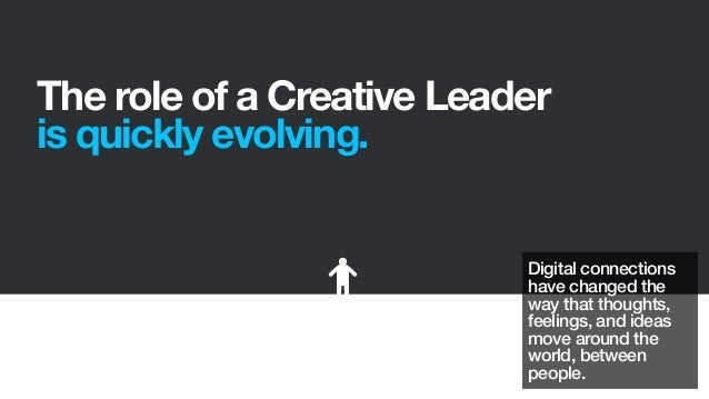 The role of a Creative Leaderis quickly evolving.Digital connectionshave changed theway that thoughts,feelings, and ideasm...