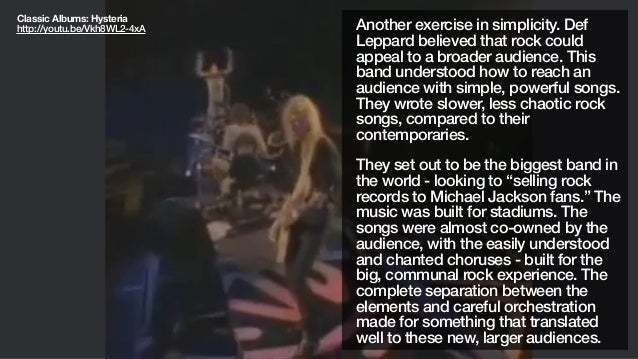 Another exercise in simplicity. DefLeppard believed that rock couldappeal to a broader audience. Thisband understood how t...