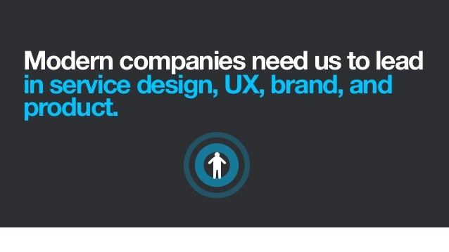Modern companies need us to leadin service design, UX, brand, andproduct.