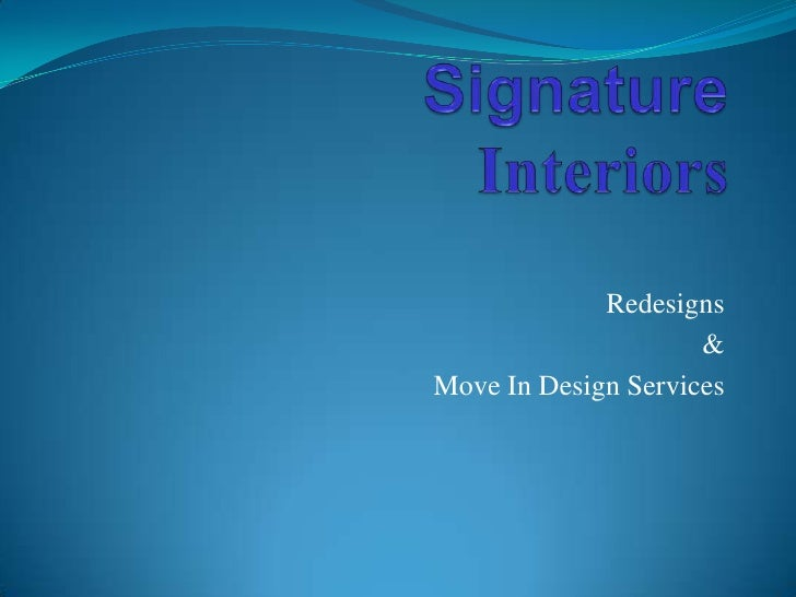 Signature Interiors<br />Redesigns<br />& <br />Move In Design Services<br />