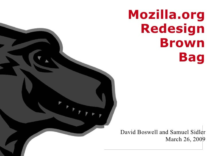 Mozilla.org Redesign Brown Bag David Boswell and Samuel Sidler   March 26, 2009