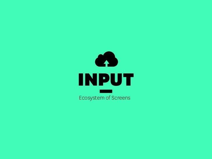INPUTEcosystem of Screens