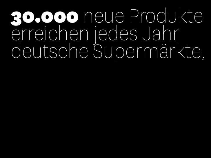 30.000 neue Produkteerreichen jedes Jahrdeutsche Supermärkte,