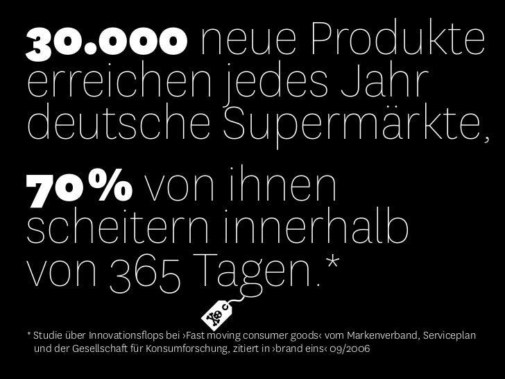 30.000 neue Produkteerreichen jedes Jahrdeutsche Supermärkte,70% von ihnenscheitern innerhalbvon 365 Tagen.** Studie über ...