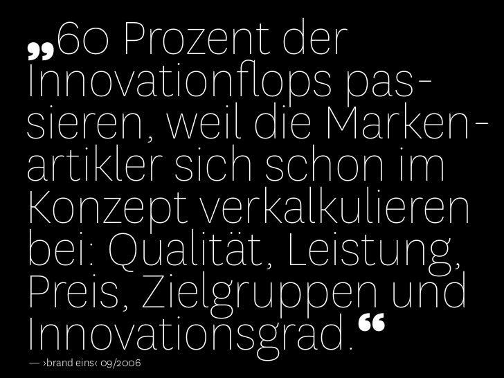 """""""60 Prozent derInnovationflops pas-sieren, weil die Marken-artikler sich schon imKonzept verkalkulierenbei: Qualität, Leist..."""