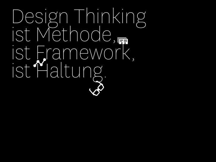 Design Thinkingist Methode,ist Framework,ist Haltung.