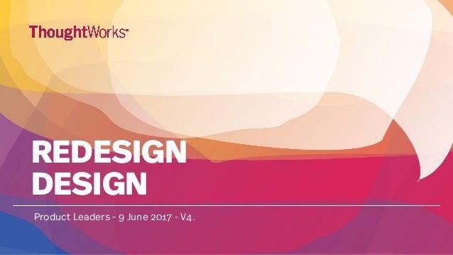 REDESIGN DESIGN Product Leaders - 9 June 2017 - V4.