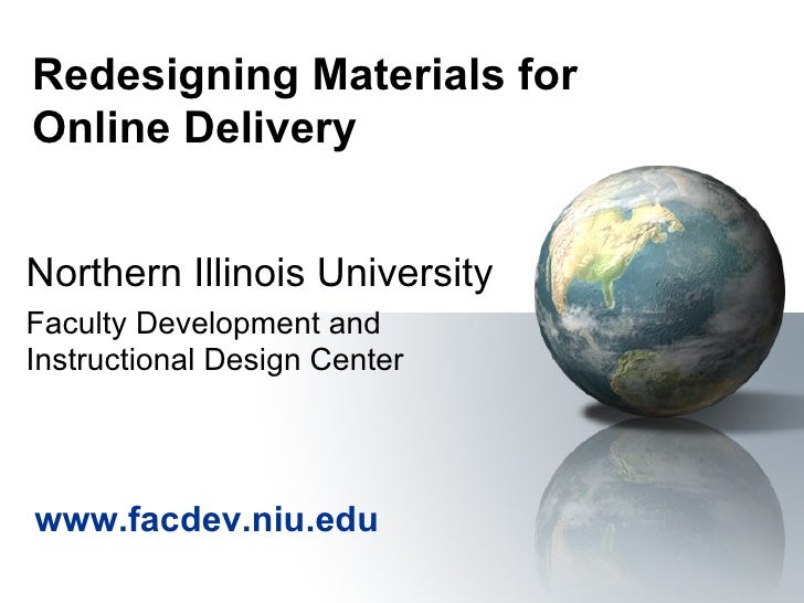 Redesigning Materials for  Online Delivery Northern Illinois University Faculty Development and Instructional Design Cente...